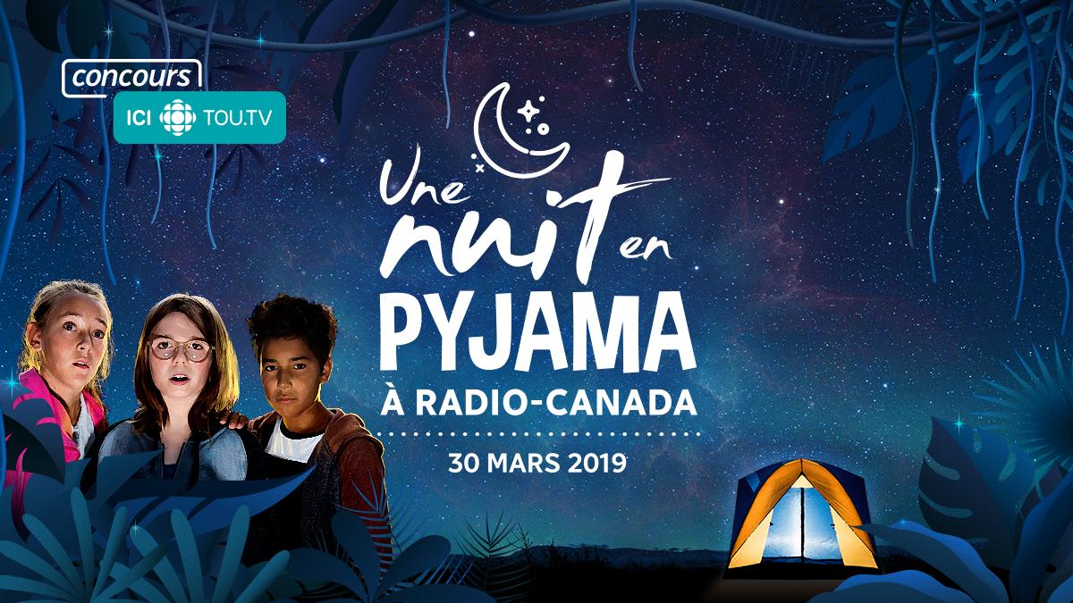 ICI TOU.TV - une nuit en pyjama à Radio-Canada