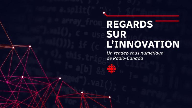 Regards sur l'innovation, un rendez-vous numérique de Radio-Canada